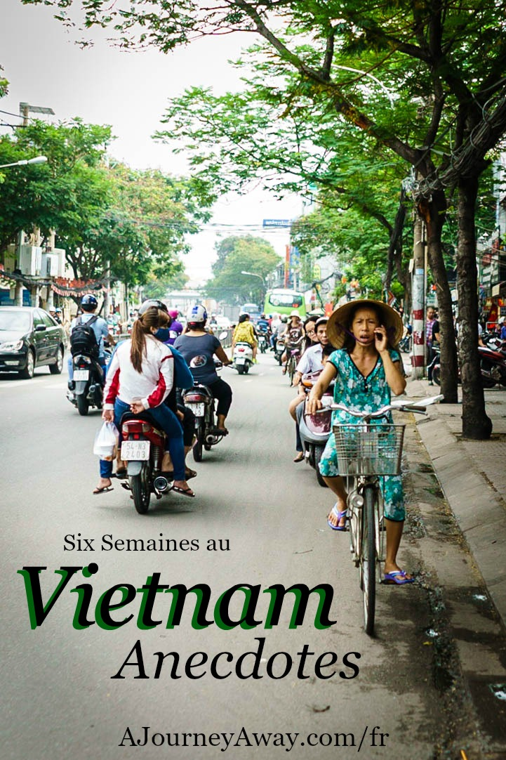 Six semaines au Vienam, anecdotes | Blog de voyage A Journey Away